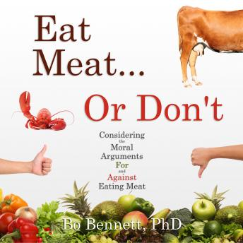 Eat Meat... or Don't: Considering the Moral Arguments For and Against Eating Meat