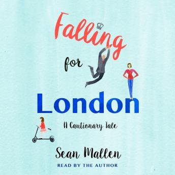Falling for London: A Cautionary Tale, Sean Mallen