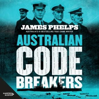 Download Australian Code Breakers: Our top-secret war with the Kaiser's Reich by James Phelps