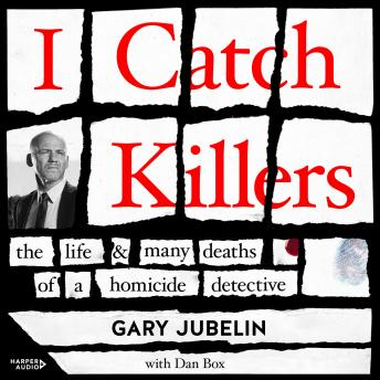 Download I Catch Killers: The Life and Many Deaths of a Homicide Detective by Gary Jubelin