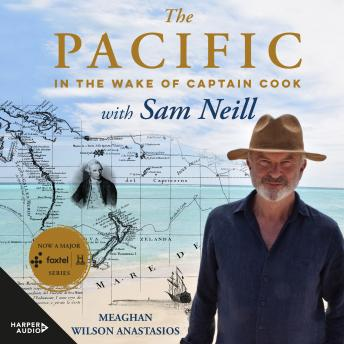 Download Pacific: In the Wake of Captain Cook, with Sam Neill by Meaghan Wilson Anastasios