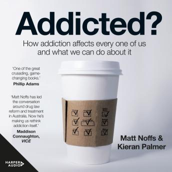 Addicted?:  How Addiction Affects Every One of Us and What We Can Do About It
