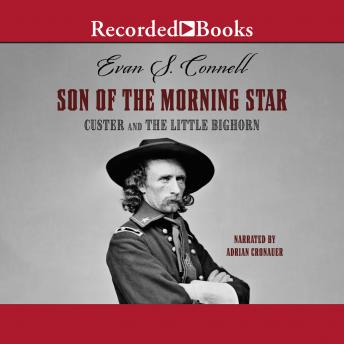 Son of the Morning Star: Custer and The Little Bighorn, Audio book by Evan Connell