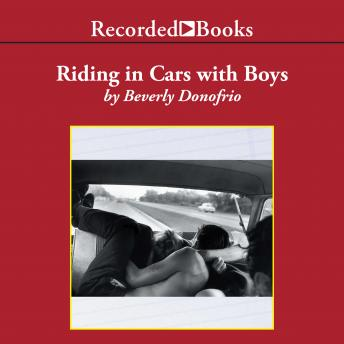 Riding in Cars with Boys: Confessions of a Bad Girl Who Makes Good, Beverly Donofrio