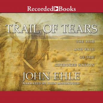 Trail of Tears: The Rise and Fall of the Cherokee Nation, John Ehle