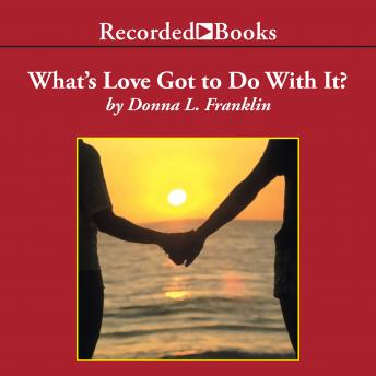 What's Love Got to Do with It?: Understanding and Healing the Rift Between Black Men and Women, Donna Franklin