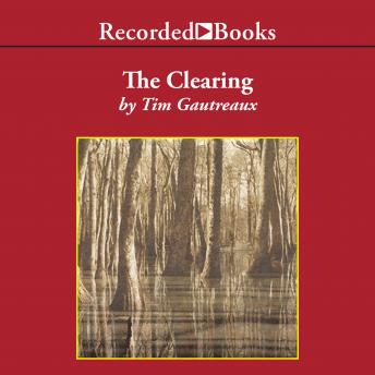The Clearing: A Novel, Tim Gautreaux