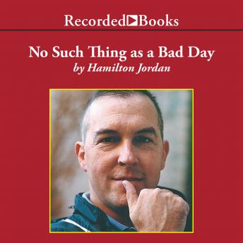 No Such Thing as a Bad Day, Hamilton Jordan