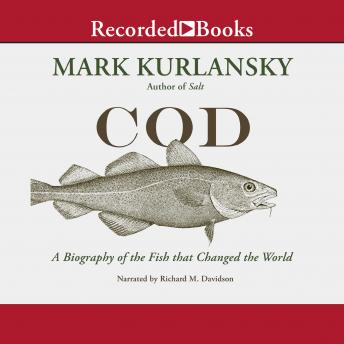 Download Cod: A Biography of the Fish That Changed the World by Mark Kurlansky