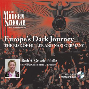 Europe's Dark Journey: The Rise of Hitler and Nazi Germany, Professor Beth A. Griech-Polelle