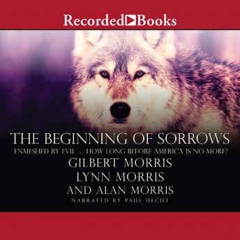 Beginning of Sorrows: Enmeshed by Evil  How Long Before America Is No More?, Lynn Morris, Gilbert Morris