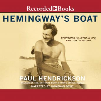 Hemingway's Boat: Everything He Loved in Life, and Lost, 1934-1961, Paul Hendrickson