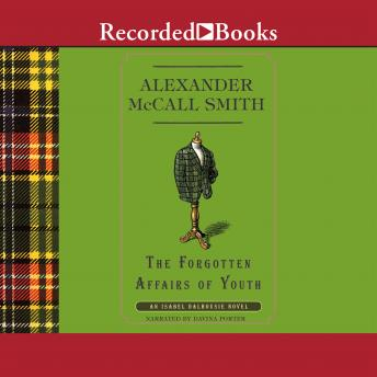 Forgotten Affairs of Youth: An Isabel Dalhousie Novel, Alexander McCall Smith