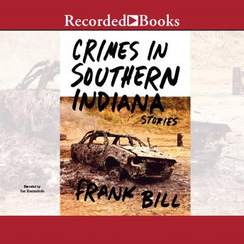Crimes in Southern Indiana: Stories, Frank Bill