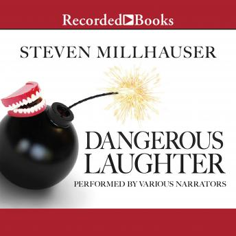 Dangerous Laughter: Short Story Collection, Steven Millhauser