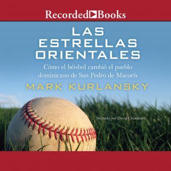 Las estrellas Orientales (The Eastern Stars): Como el beisbol cambio el pueblo dominicano de San Pedro deMacoris
