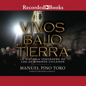 Download Vivos bajo tierra (Buried Alive): La historia verdadera de los 33 mineros chilenos (The True Story of the 33 Chile an Miners) by Manuel Pino Toro