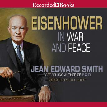 Eisenhower in War and Peace, Jean Edward Smith