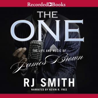 One: The Life and Music of James Brown, R.J. Smith