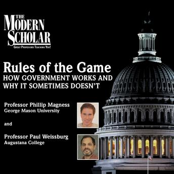 Rules of the Game: How Government Works and Why It Sometimes Doesn't, Paul Weissburg, Phillip W. Magness