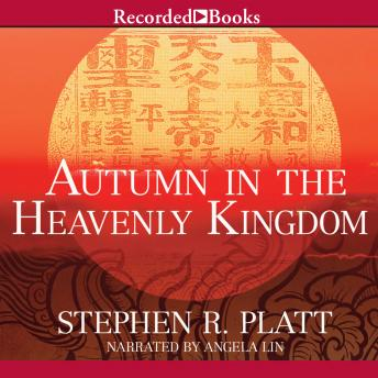 Autumn in the Heavenly Kingdom: China, the West, and the Epic Story of the Taiping Civil War, Stephen R. Platt