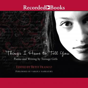 Things I Have to Tell You: Poems and Writing by Teenage Girls, Betsy Franco