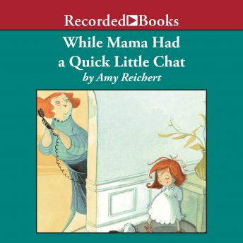 While Mama Had a Quick Little Chat, Amy Reichert