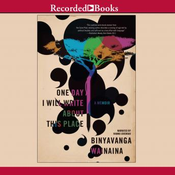 Download One Day I Will Write About This Place by Binyavanga Wainaina