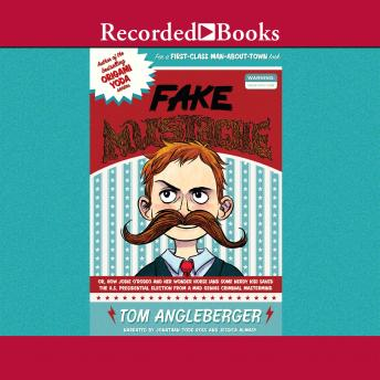 Fake Mustache: Or, How Jodie O'Rodeo and Her Wonder Horse (and Some Nerdy Kid) Saved the U.S. Presidential Election from a Mad Genius, Tom Angleberger
