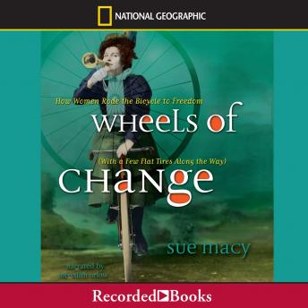 Download Wheels of Change: How Women Rode the Bicycle to Freedom (with a Few Flat Tires Along the Way) by Sue Macy