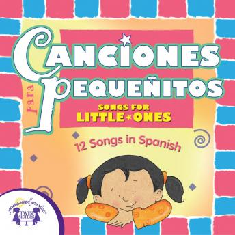 Canciones para Pequeñitos (Songs for Little Ones): 12 Songs in Spanish