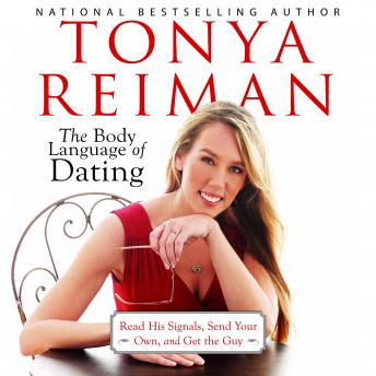 Body Language of Dating: Read His Signals, Send Your Own, and Get the Guy, Audio book by Tonya Reiman