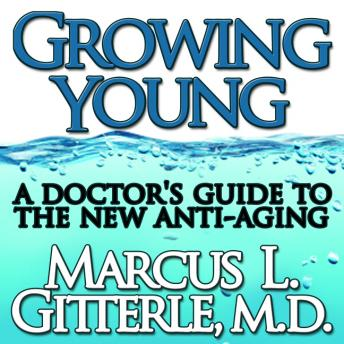 Download Growing Young: A Doctor's Guide to the NEW Anti-Aging by Marcus L Gitterle