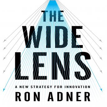 Wide Lens: A New Strategy for Innovation, Ron Adner