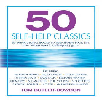 50 Self-Help Classics: 50 Inspirational Books to Transform Your Life, from Timeless Sages to Contemporary Gurus, Tom Butler-Bowdon