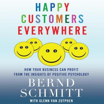 Happy Customers Everywhere: How Your Business Can Profit from the Insights of Positive Psychology sample.
