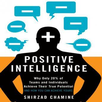 Positive Intelligence: Why Only 20% of Teams and Individuals Achieve Their True Potential AND HOW YOU CAN ACHIEVE YOURS Audiobook Free Download Online