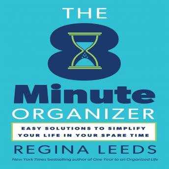8 Minute Organizer: Easy Solutions to Simplify Your Life in Your Spare Time, Regina Leeds