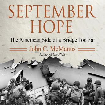 September Hope: The American Side of a Bridge Too Far, John C. McManus