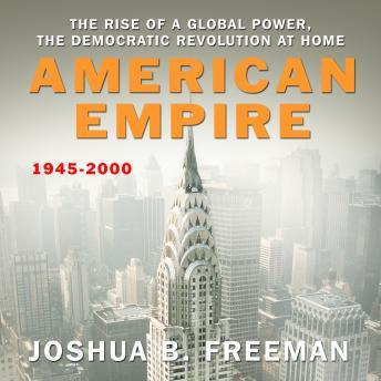 American Empire: The Rise of a Global Power, the Democratic Revolution at Home 1945-2000, Audio book by Joshua Freeman