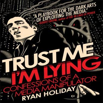 Download Trust Me, I'm Lying: Confessions of a Media Manipulator by Ryan Holiday