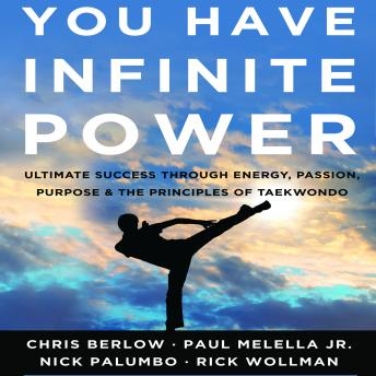 You Have Infinite Power: Ultimate Success through Energy, Passion, Purpose & the Principles of Taekwondo, Rick Wollman, Nick Palumbo, Paul Melella Jr., Chris Berlow