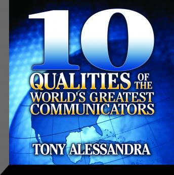 Ten Qualities of The World's Greatest Communicators, Tony Alessandra