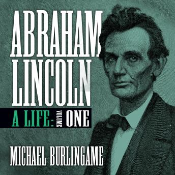 Download Abraham Lincoln: A Life (Volume One) by Michael Burlingame