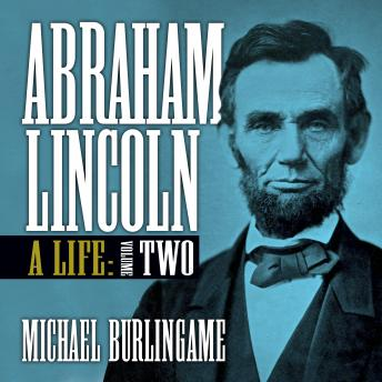 Download Abraham Lincoln: A Life (Volume Two) by Michael Burlingame