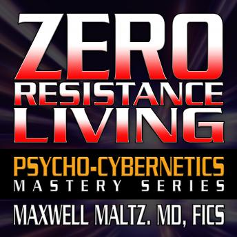 Download Zero Resistance Living: The Pscychocybernetics Mastery Series by Maxwell Maltz