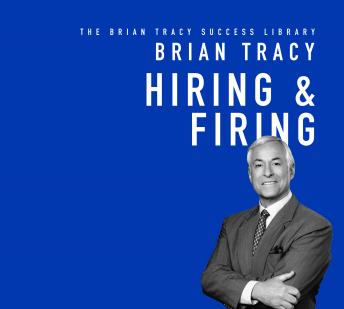 Hiring & Firing: The Brian Tracy Success Library, Brian Tracy