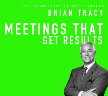 Meetings That Get Results: The Brian Tracy Success Library, Brian Tracy
