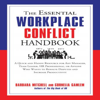 Essential Workplace Conflict Handbook: A Quick and Handy Resource for Any Manager, Team Leader, HR Professional, Or Anyone Who Wants to Resolve Disputes and Increase Productivity, Cornelia Gamlem, Barbara Mitchell