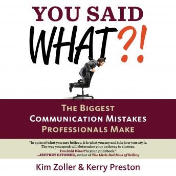 Download You Said What?!: The Biggest Communication Mistakes Professionals Make (A Confident Communicator's Guide) by Kim Zoller, Kerry Preston